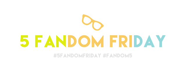 5 Fandom Friday: Five Times I Totally Fangirled